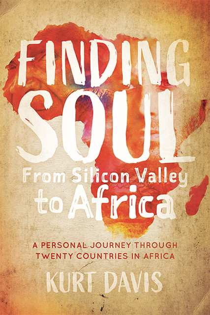 Finding Soul, From Silicon Valley to Africa, Kurt Davis
