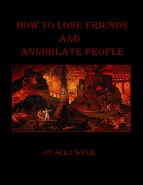 How to Lose Friends and Annihilate People, Alex Wylie