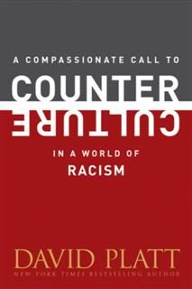 Compassionate Call to Counter Culture in a World of Racism, David Platt