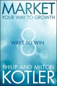 Market Your Way to Growth, Philip Kotler, Milton Kotler