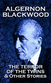 The Terror Of The Twins & Other Stories, Algernon Blackwood