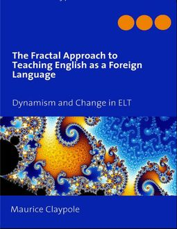 The Fractal Approach to Teaching English As a Foreign Language, Maurice Claypole