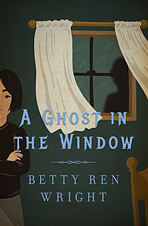A Ghost in the Window, Betty R. Wright