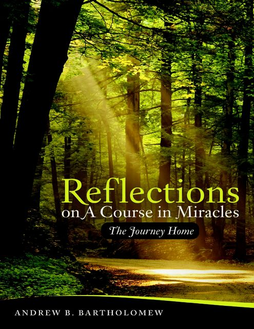 Reflections On: A Course In Miracles, Andrew B.Bartholomew