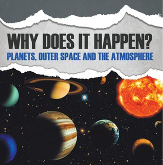 Why Does It Happen?: Planets, Outer Space and the Atmosphere, Baby Professor