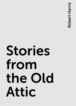 Stories from the Old Attic, Robert Harris
