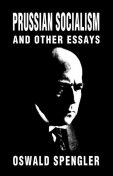 Prussian Socialism and Other Essays, Oswald Spengler