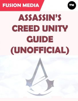Assassin's Creed Unity Guide (Unofficial), Fusion Media