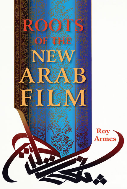 Roots of the New Arab Film, Roy Armes