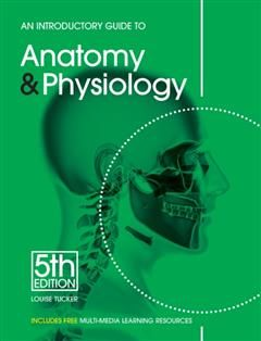 Introductory Guide to Anatomy & Physiology, Louise Tucker