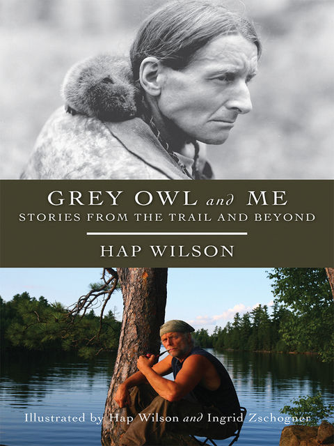 Grey Owl and Me, Hap Wilson