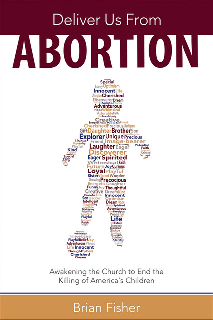 Deliver Us From Abortion, Brian Fisher