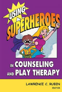 Using Superheroes in Counseling and Play Therapy, Lawrence, Rubin
