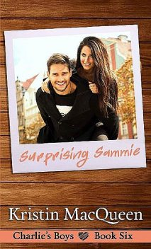 Surprising Sammie: A Sweet Friends to Lovers Romance (Charlie's Boys Series Book 6), Kristin MacQueen
