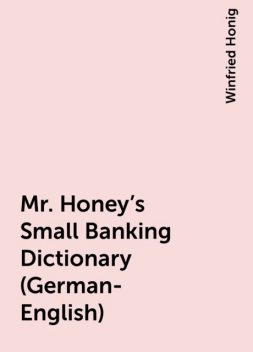 Mr. Honey's Small Banking Dictionary (German-English), Winfried Honig