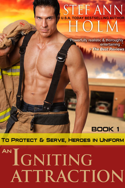 An Igniting Attraction (To Protect and Serve, Heroes in Uniform Series, Book 1), Stef Ann Holm