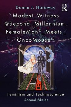 Modest_Witness@Second_Millennium. FemaleMan_Meets_OncoMouse, Donna J. Haraway, Thyrza Goodeve