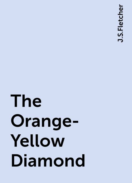 The Orange-Yellow Diamond, J.S.Fletcher