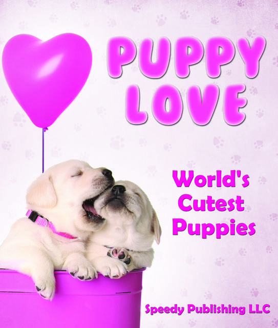 Puppy Love – World's Cutest Puppies, Speedy Publishing