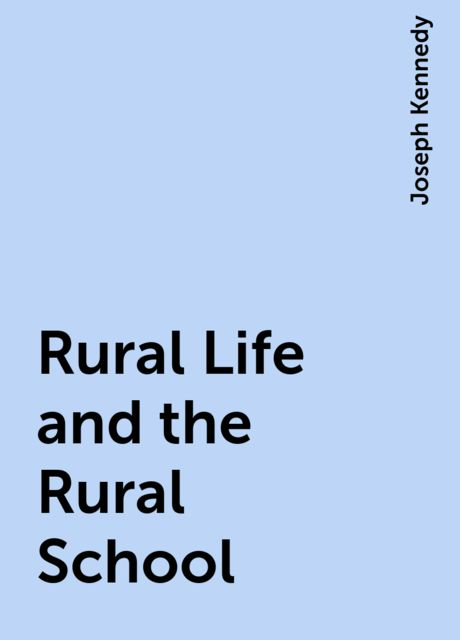 Rural Life and the Rural School, Joseph Kennedy