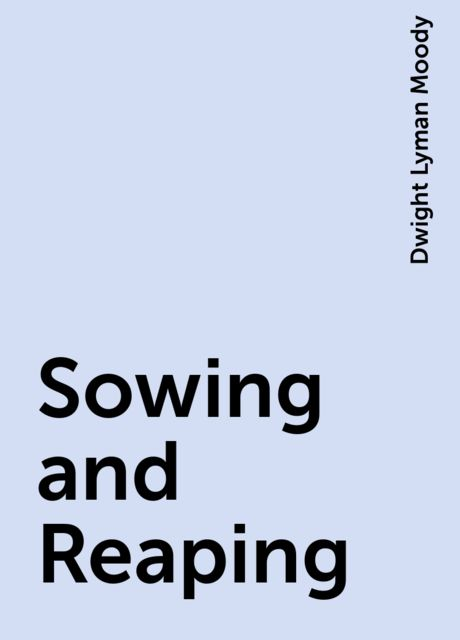 Sowing and Reaping, Dwight Lyman Moody