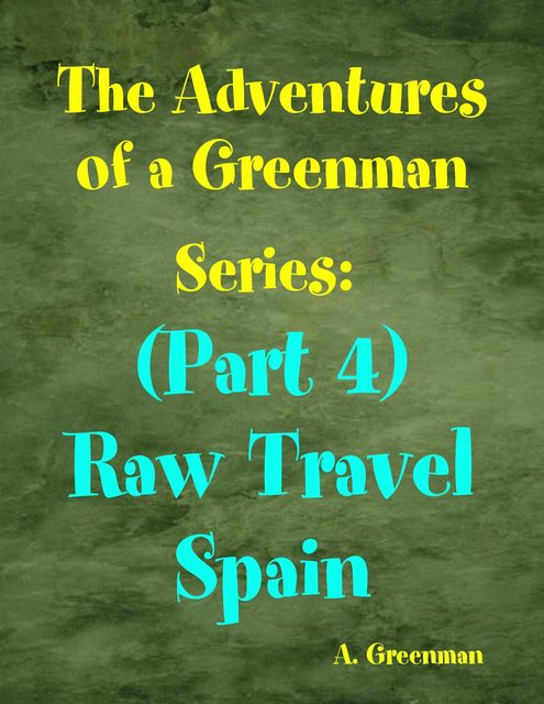 The Adventures of a Greenman Series: (Part 4) Raw Travel Spain, A Greenman