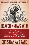 Heaven Knows Who, Christianna Brand