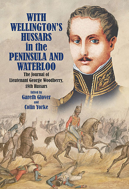 With Wellington's Hussars in the Peninsula and Waterloo, Gareth Glover