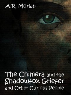 The Chimera and the Shadowfox Griefer and Other Curious People, A.R.Morlan