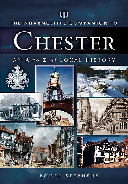 The Wharncliffe Companion to Chester, Roger Stephens