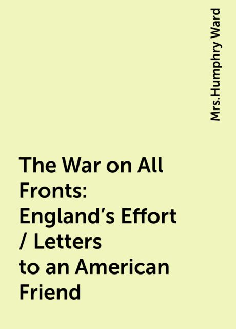 The War on All Fronts: England's Effort / Letters to an American Friend,