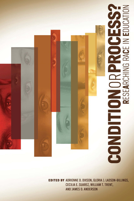 Condition or Process? Researching Race in Education, Adrienne D. Dixson