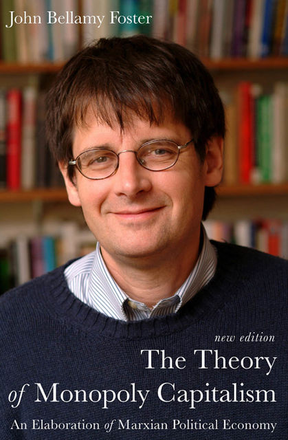The Theory of Monopoly Capitalism, John Foster