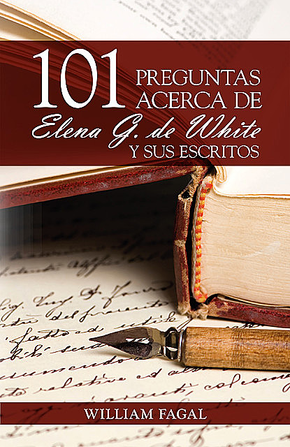 101 preguntas acerca de Elena G. de White y sus escritos, William Fagal