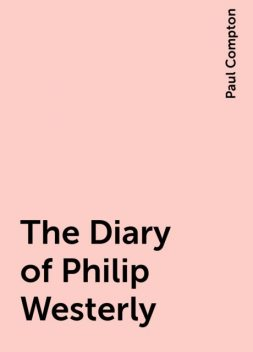 The Diary of Philip Westerly, Paul Compton