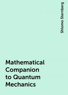 Mathematical Companion to Quantum Mechanics, Shlomo Sternberg