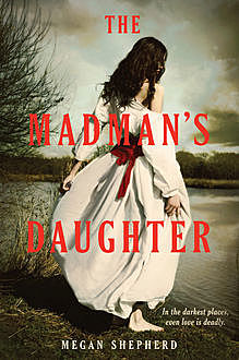 The Madman's Daughter (Madman's Daughter - Trilogy), Megan Shepherd