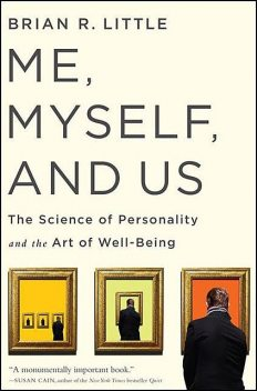 Me, Myself, and Us : The Science of Personality and the Art of Well-being, Brian, Little