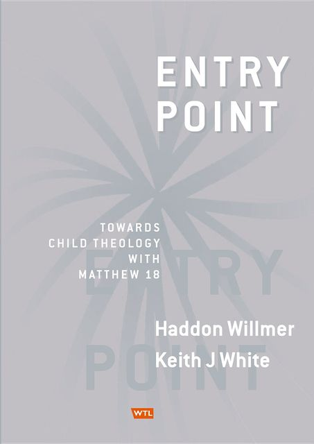 Entry Point: Towards Child Theology with Matthew 18, Haddon Willmer, Keith J White