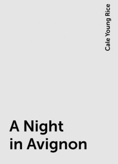 A Night in Avignon, Cale Young Rice