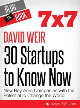 30 Startups To Know Now: New Bay Area Companies with the Potential to Change the World, David Weir