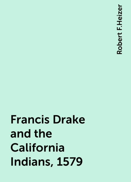 Francis Drake and the California Indians, 1579, Robert F.Heizer