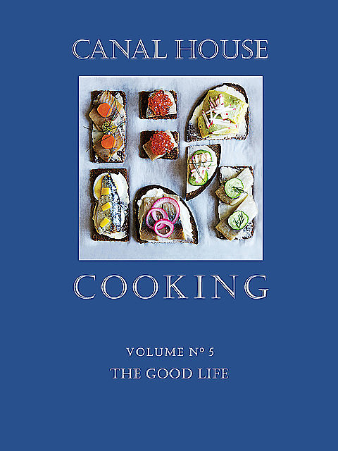 Canal House Cooking, Volume N° 5, Christopher Hirsheimer, Melissa Hamilton