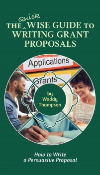 The Quick Wise Guide to Writing Grant Proposals, Waddy Thompson