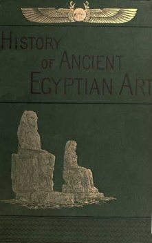 A History of Art in Ancient Egypt, Vol. 2 (of 2), Charles Chipiez