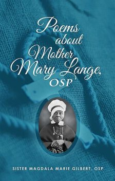 Poems About Mother Mary Lange, OSP, Magdala M Gilbert