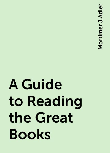 A Guide to Reading the Great Books, Mortimer J.Adler