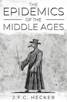 The Epidemics of the Middle Ages, J.F.C.Hecker