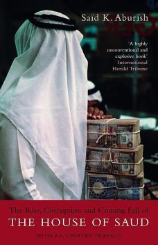 The Rise, Corruption and Coming Fall of the House of Saud, Saïd K.Aburish