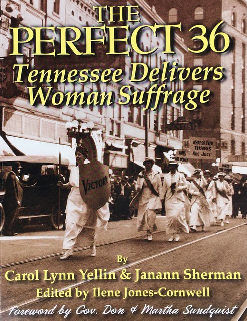 The Perfect 36: Tennessee Delivers Woman Suffrage, Carol Lynn Yellin, Janann Sherman